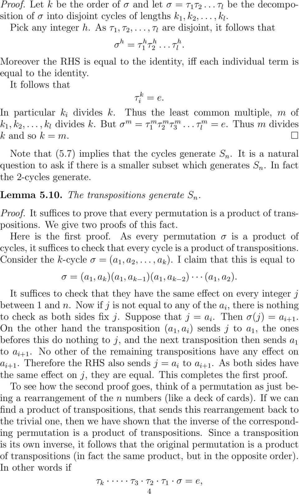 of k 1, k 2,, k l divides k But σ m = τ1 m τ2 m τ3 m τl m = e Thus m divides k and so k = m Note that (57) implies that the cycles generate S n It is a natural question to ask if there is a smaller