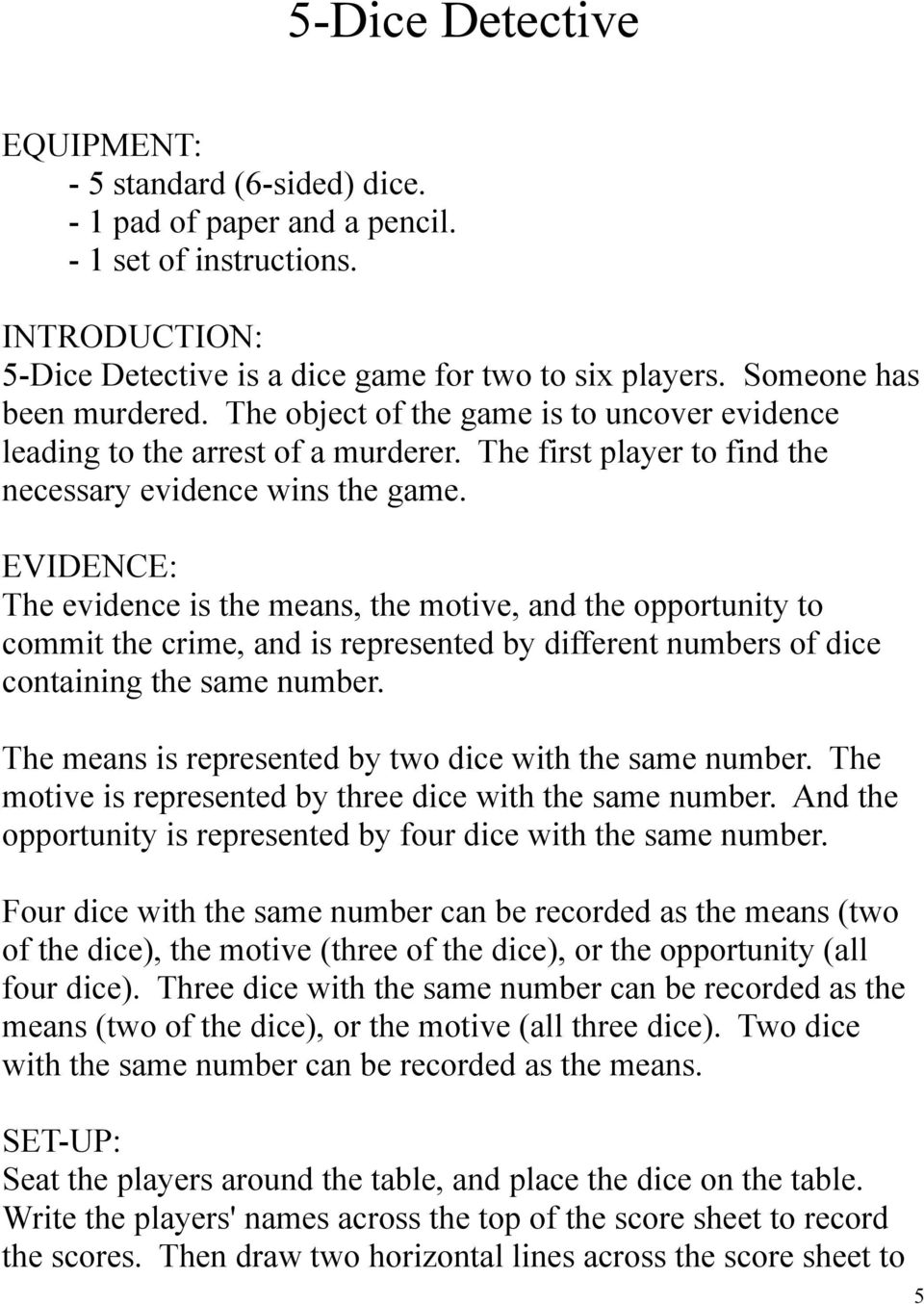 EVIDENCE: The evidence is the means, the motive, and the opportunity to commit the crime, and is represented by different numbers of dice containing the same number.