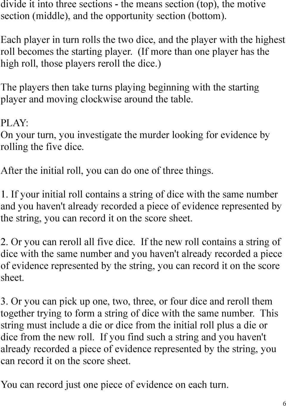 ) The players then take turns playing beginning with the starting player and moving clockwise around the table.