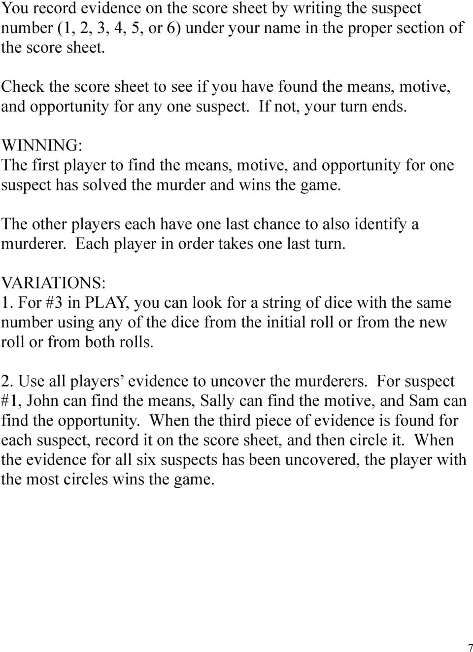 WINNING: The first player to find the means, motive, and opportunity for one suspect has solved the murder and wins the game. The other players each have one last chance to also identify a murderer.