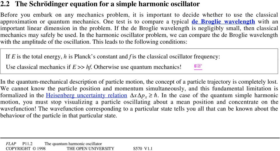 In the harmonic oscillator problem, we can compare the de Broglie wavelength with the amplitude of the oscillation.