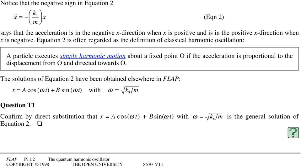 Equation is often regarded as the definition of classical harmonic oscillation: A particle executes simple harmonic motion about a fixed point O if the
