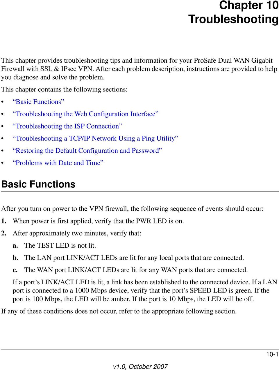 This chapter contains the following sections: Basic Functions Troubleshooting the Web Configuration Interface Troubleshooting the ISP Connection Troubleshooting a TCP/IP Network Using a Ping Utility