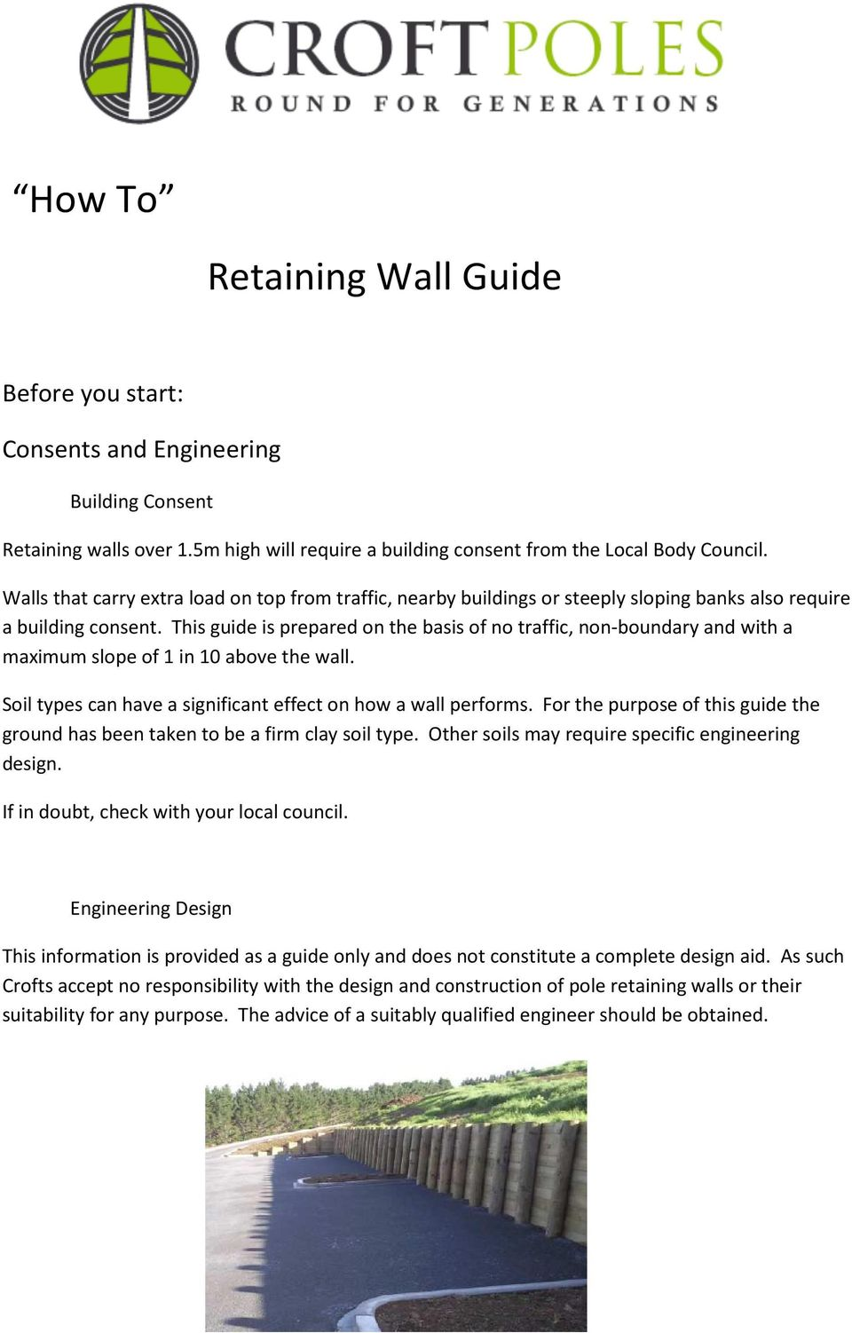 This guide is prepared on the basis of no traffic, non-boundary and with a maximum slope of 1 in 10 above the wall. Soil types can have a significant effect on how a wall performs.