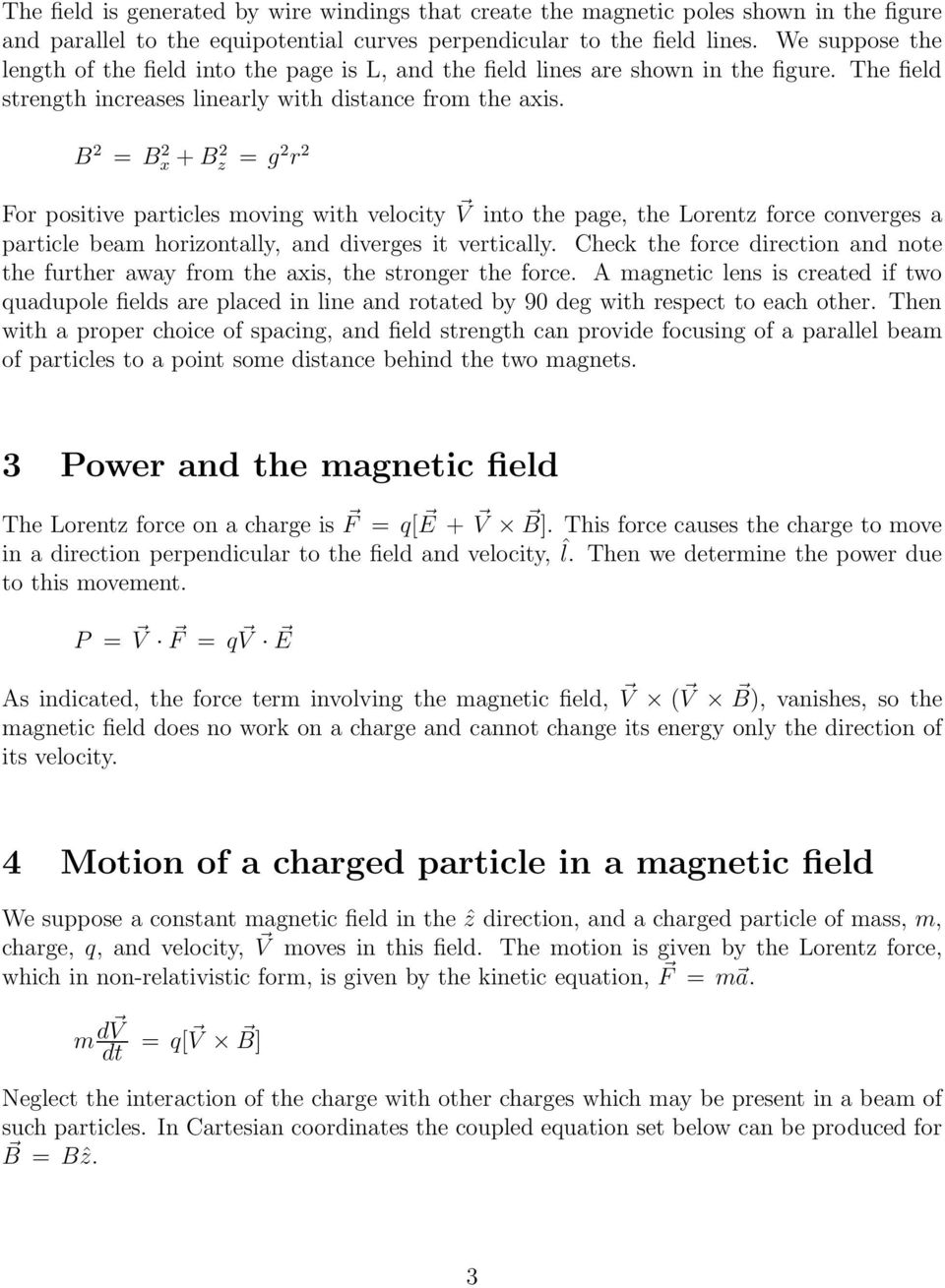 2 = 2 x + 2 z = g 2 r 2 For positive particles moving with velocity V into the page, the Lorentz force converges a particle beam horizontally, and diverges it vertically.