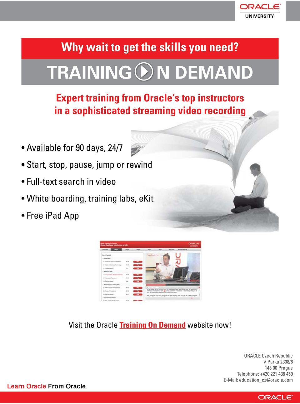 Available for 90 days, 24/7 Start, stop, pause, jump or rewind Full-text search in video White boarding,