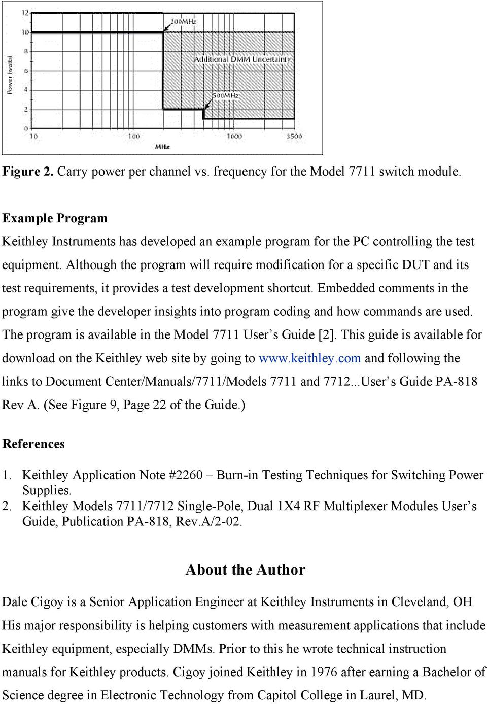 Embedded comments in the program give the developer insights into program coding and how commands are used. The program is available in the Model 7711 User s Guide [2].