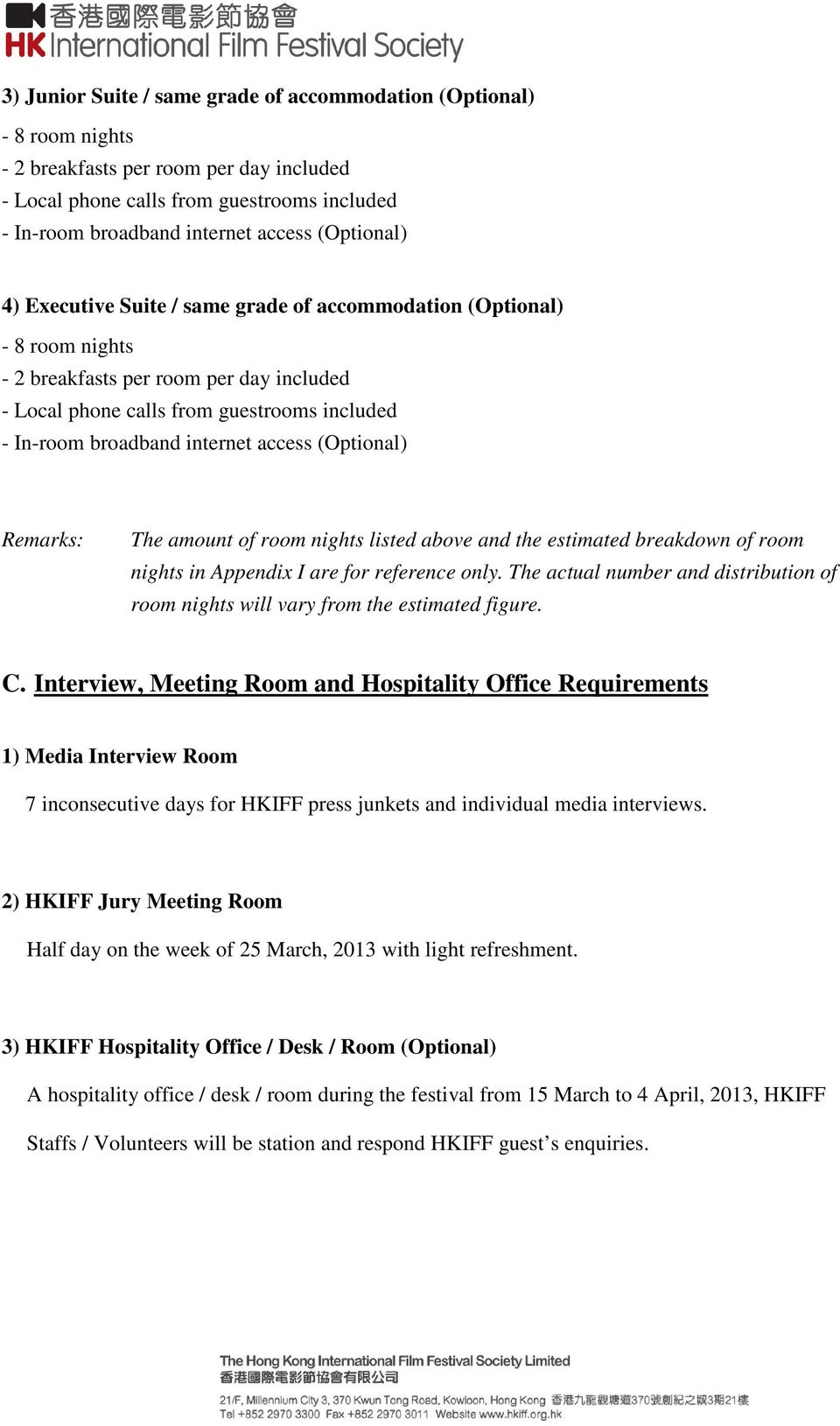 Interview, Meeting Room and Hospitality Office Requirements 1) Media Interview Room 7 inconsecutive days for HKIFF press junkets and individual media interviews.