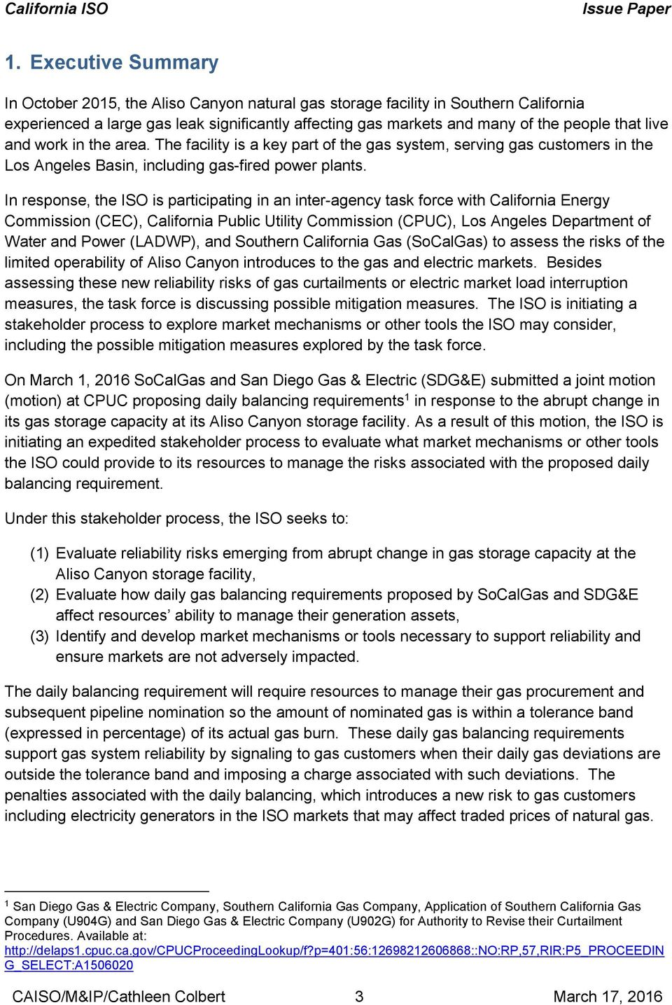 In response, the ISO is participating in an inter-agency task force with California Energy Commission (CEC), California Public Utility Commission (CPUC), Los Angeles Department of Water and Power