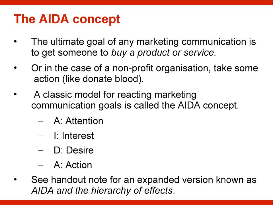 A classic model for reacting marketing communication goals is called the AIDA concept.