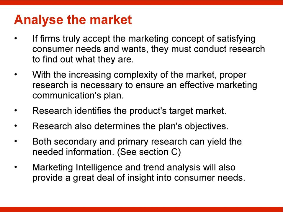 Research identifies the product's target market. Research also determines the plan's objectives.