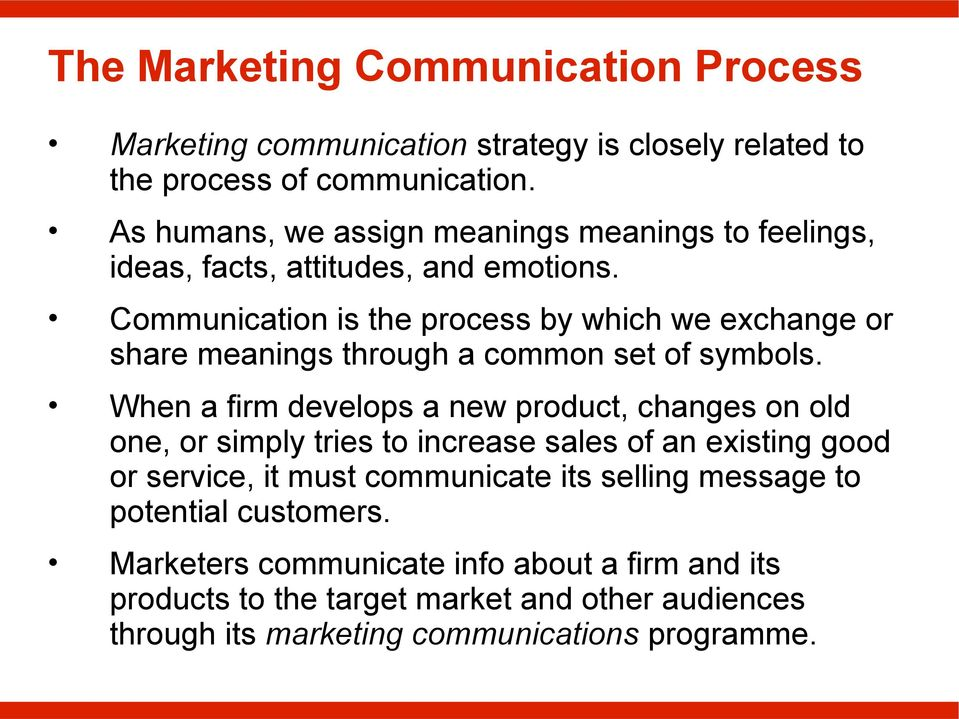 Communication is the process by which we exchange or share meanings through a common set of symbols.