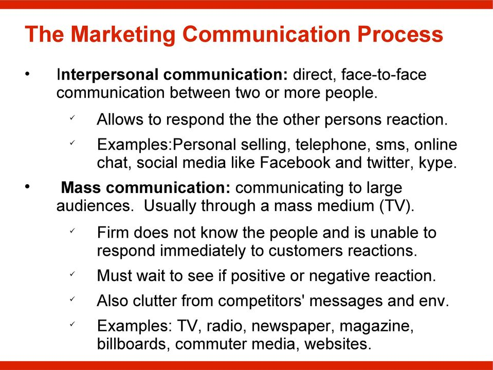 Mass communication: communicating to large audiences. Usually through a mass medium (TV).