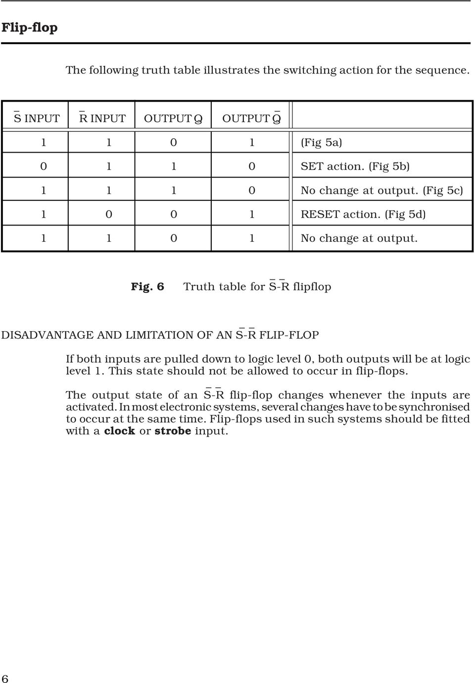 6 Truth table for S-R flipflop DISADVANTAGE AND LIMITATION OF AN S-R FLIP-FLOP If both inputs are pulled down to logic level, both outputs will be at logic level.