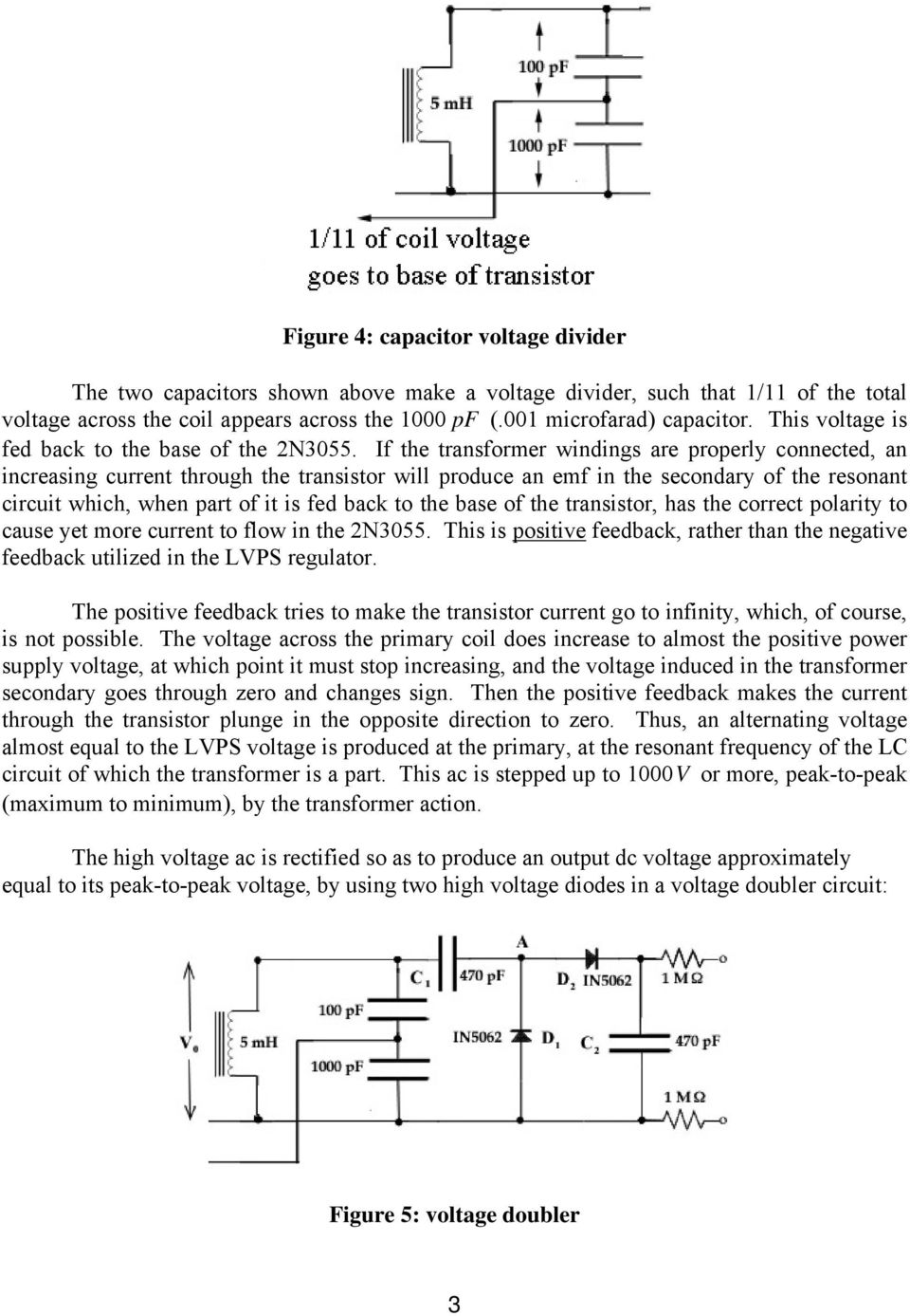 If the transformer windings are properly connected, an increasing current through the transistor will produce an emf in the secondary of the resonant circuit which, when part of it is fed back to the