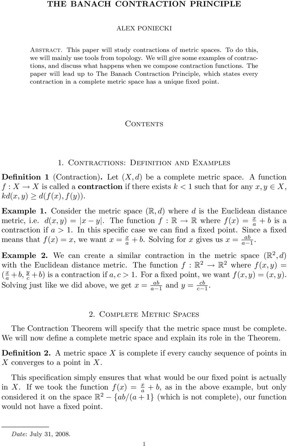 The paper will lead up to The Banach Contraction Principle, which states every contraction in a complete metric space has a unique fixed point. Contents 1.