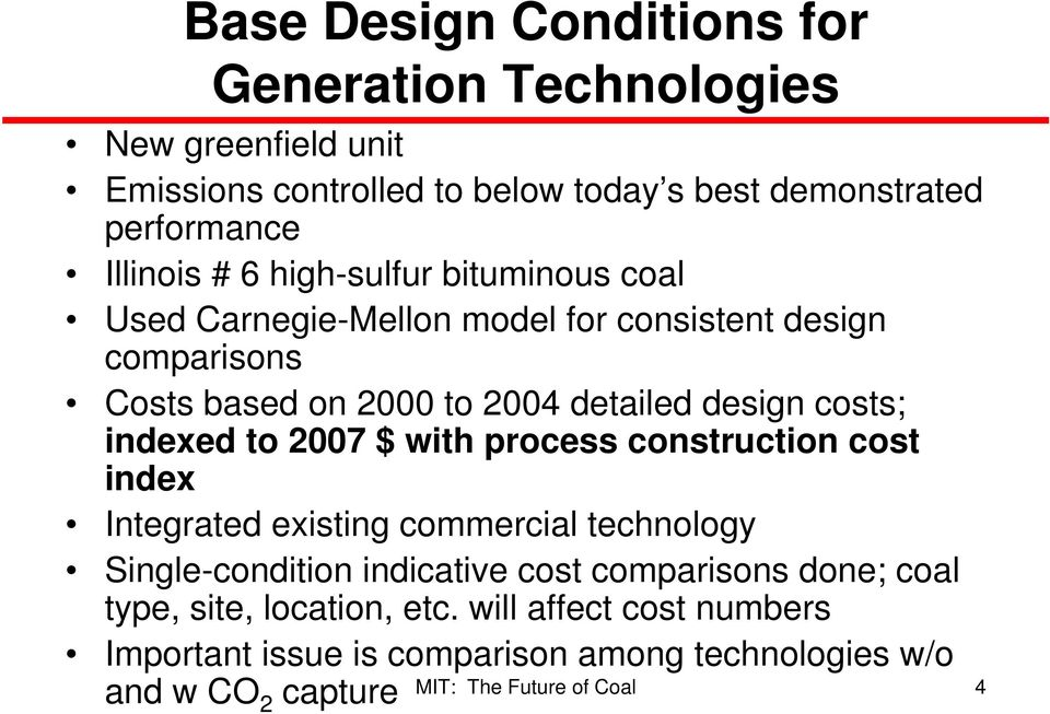design costs; indexed to 2007 $ with process construction cost index Integrated existing commercial technology Single-condition indicative