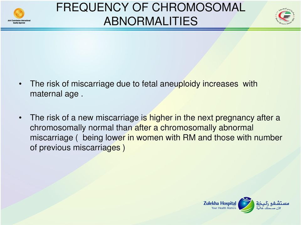 The risk of a new miscarriage is higher in the next pregnancy after a chromosomally