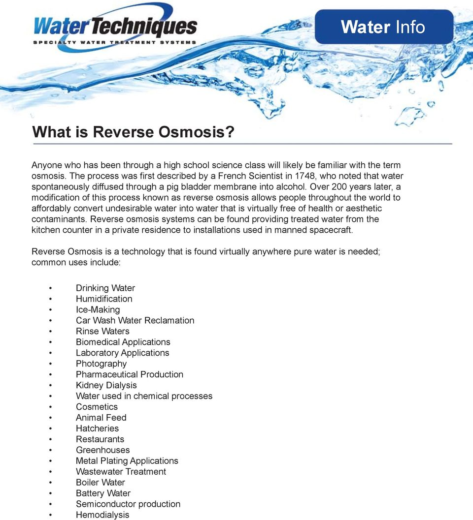 Over 200 years later, a modification of this process known as reverse osmosis allows people throughout the world to affordably convert undesirable water into water that is virtually free of health or