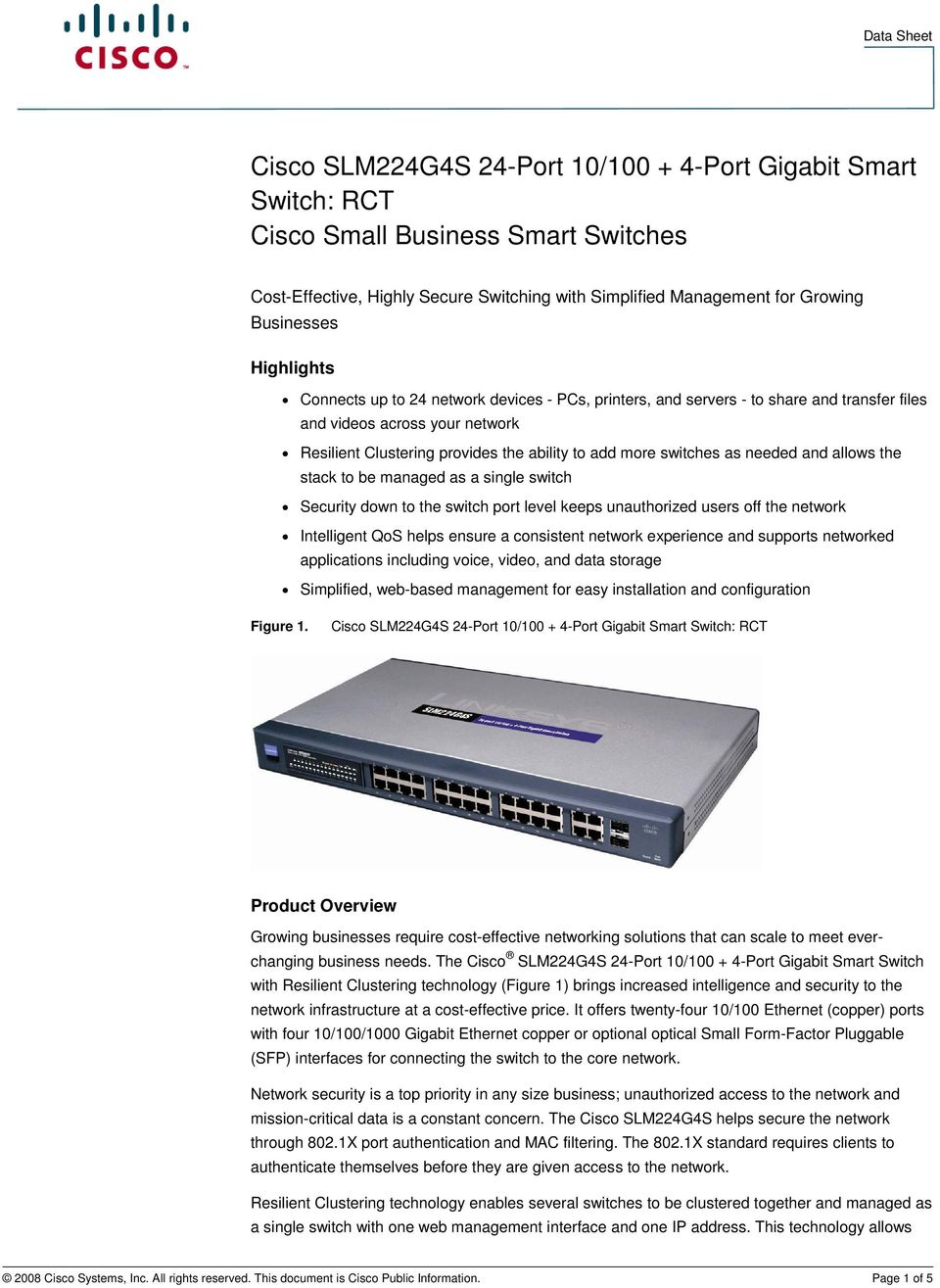 as needed and allows the stack to be managed as a single switch Security down to the switch port level keeps unauthorized users off the network Intelligent QoS helps ensure a consistent network