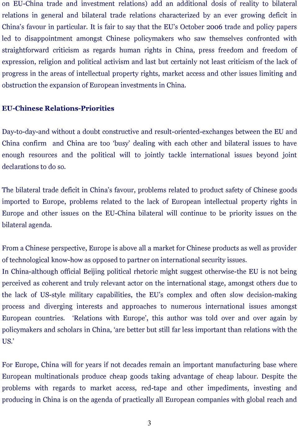 It is fair to say that the EU s October 2006 trade and policy papers led to disappointment amongst Chinese policymakers who saw themselves confronted with straightforward criticism as regards human