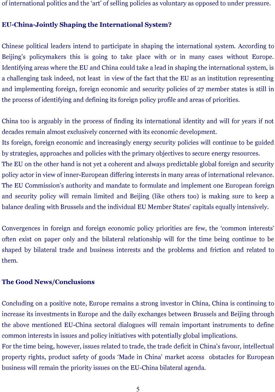 Identifying areas where the EU and China could take a lead in shaping the international system, is a challenging task indeed, not least in view of the fact that the EU as an institution representing
