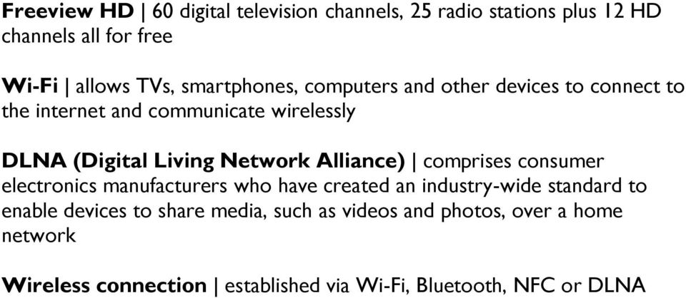 Network Alliance) comprises consumer electronics manufacturers who have created an industry-wide standard to enable