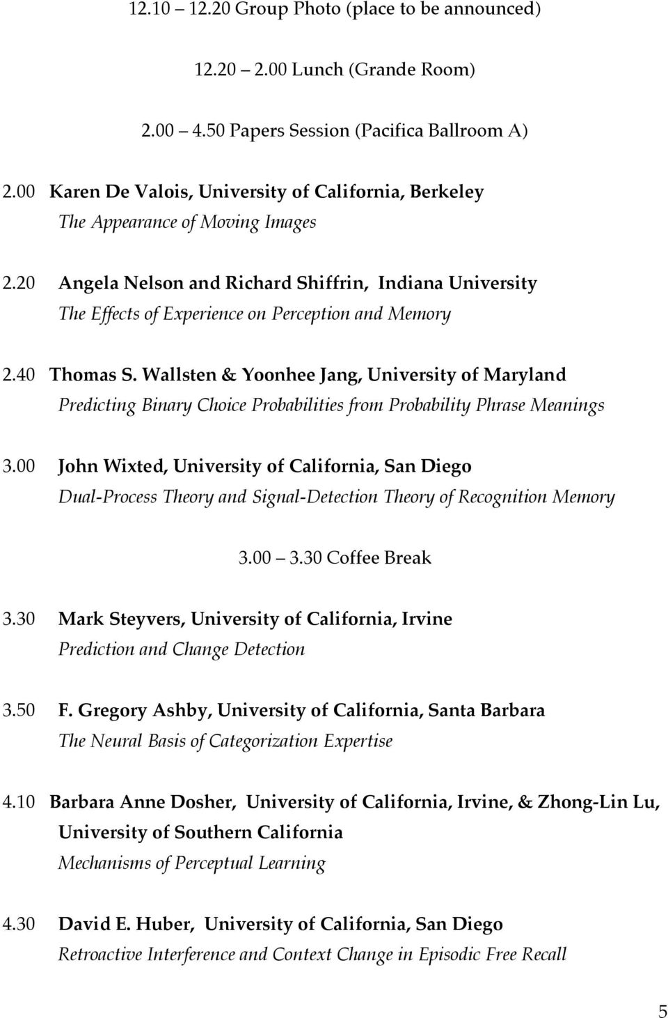 40 Thomas S. Wallsten & Yoonhee Jang, University of Maryland Predicting Binary Choice Probabilities from Probability Phrase Meanings 3.