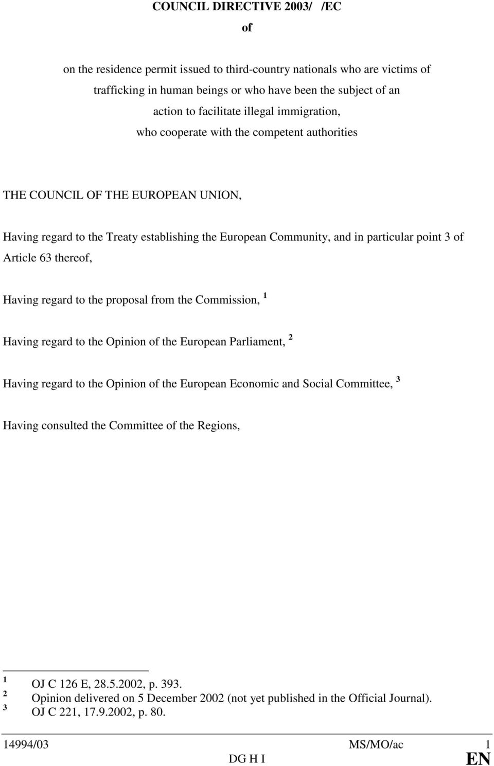thereof, Having regard to the proposal from the Commission, 1 Having regard to the Opinion of the European Parliament, 2 Having regard to the Opinion of the European Economic and Social Committee, 3