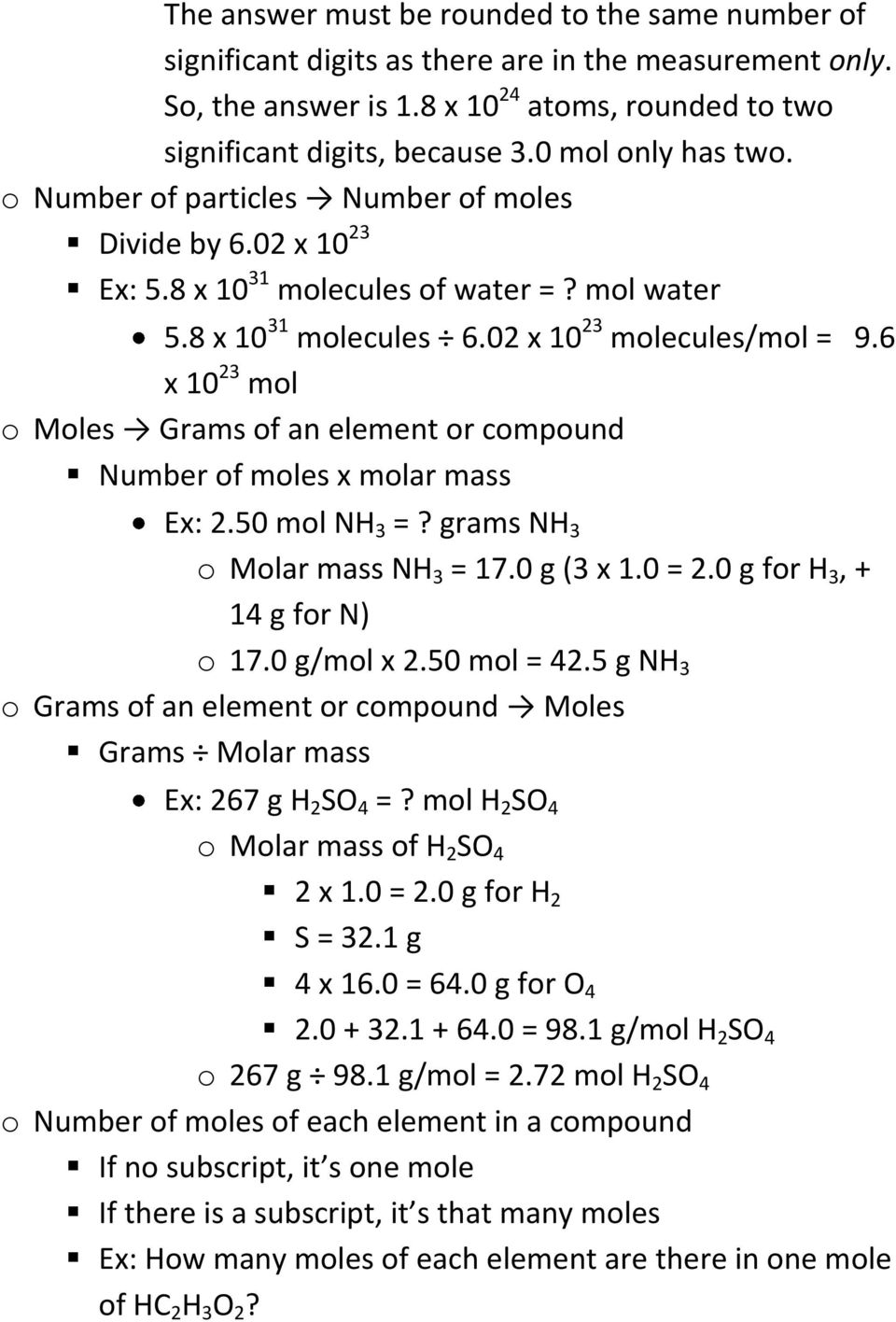 6 x 10 23 mol o Moles Grams of an element or compound Number of moles x molar mass Ex: 2.50 mol NH 3 =? grams NH 3 o Molar mass NH 3 = 17.0 g (3 x 1.0 = 2.0 g for H 3, + 14 g for N) o 17.0 g/mol x 2.