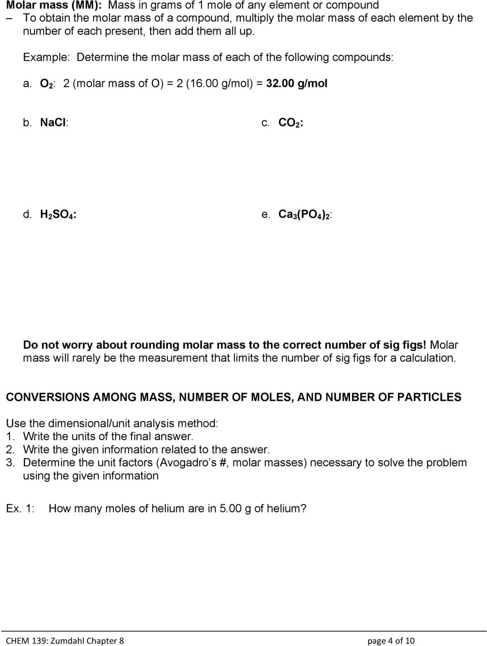 Ca 3 (PO 4 ) 2 : Do not worry about rounding molar mass to the correct number of sig figs! Molar mass will rarely be the measurement that limits the number of sig figs for a calculation.