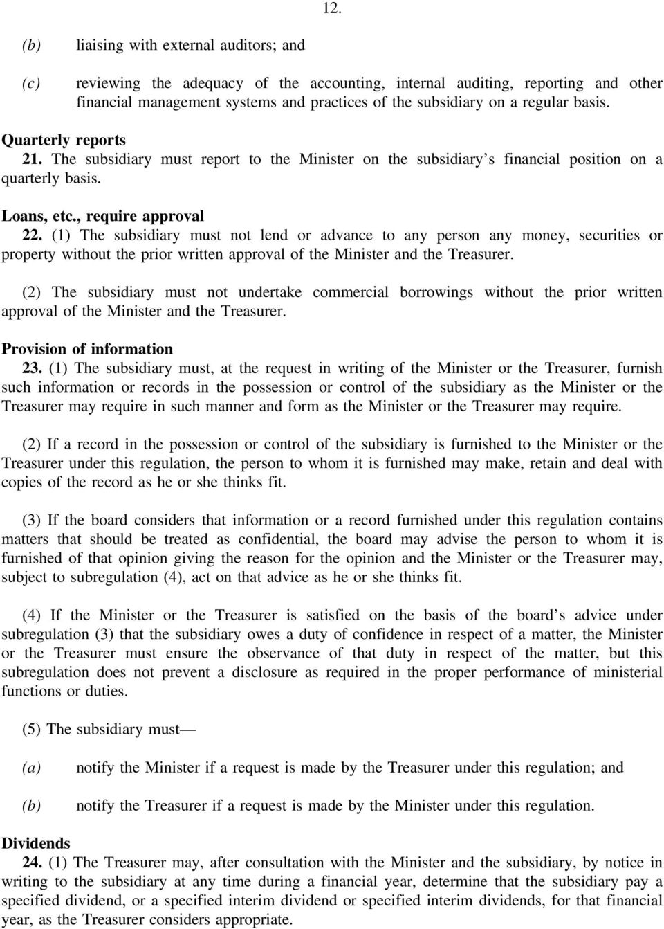 (1) The subsidiary must not lend or advance to any person any money, securities or property without the prior written approval of the Minister and the Treasurer.