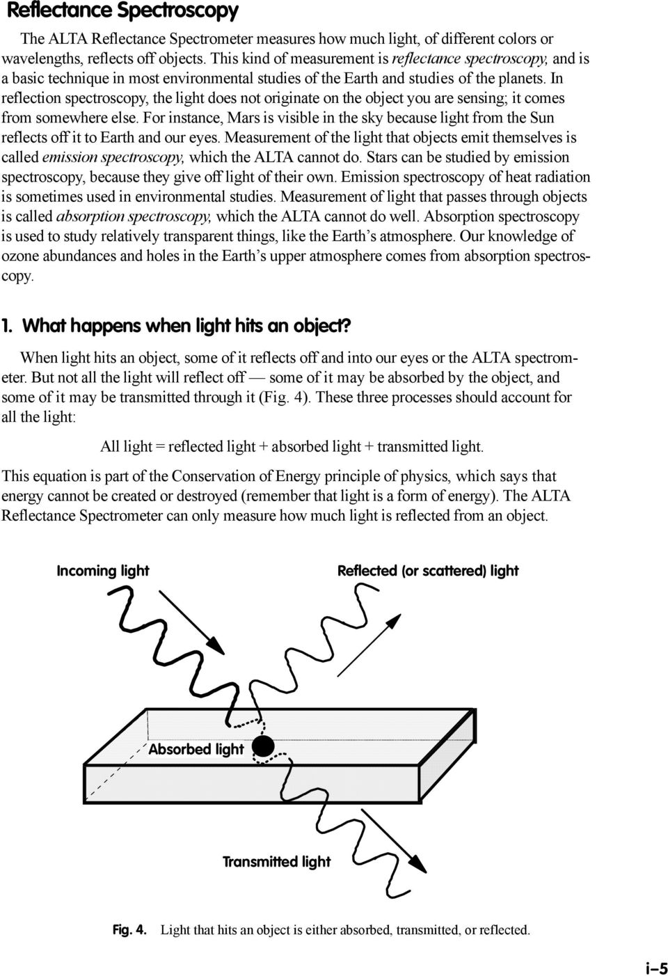 In reflection spectroscopy, the light does not originate on the object you are sensing; it comes from somewhere else.