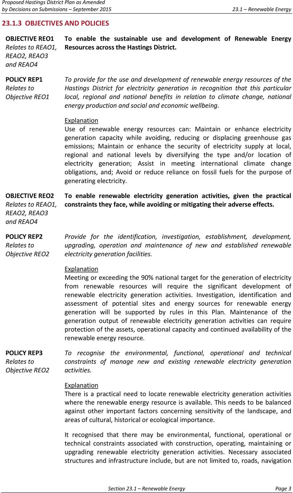 3 OBJECTIVES AND POLICIES OBJECTIVE REO1 Relates to REAO1, REAO2, REAO3 and REAO4 POLICY REP1 Relates to Objective REO1 To enable the sustainable use and development of Renewable Energy Resources