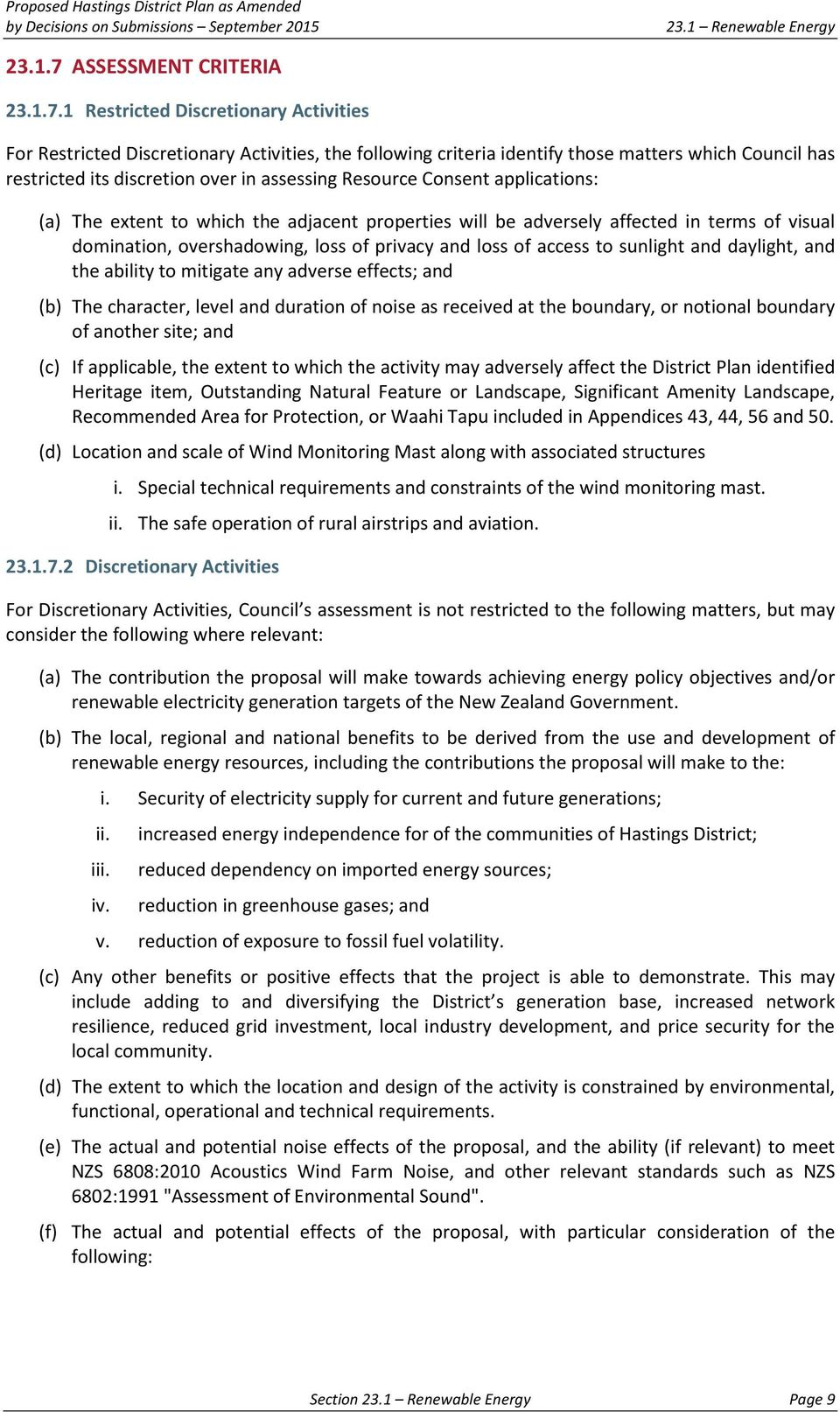 1 Restricted Discretionary Activities For Restricted Discretionary Activities, the following criteria identify those matters which Council has restricted its discretion over in assessing Resource