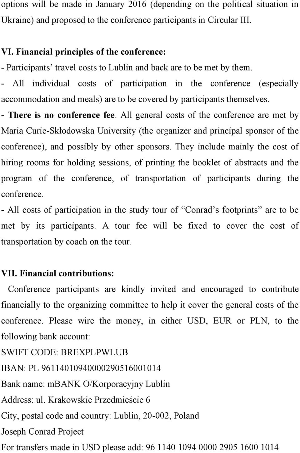 - All individual costs of participation in the conference (especially accommodation and meals) are to be covered by participants themselves. - There is no conference fee.