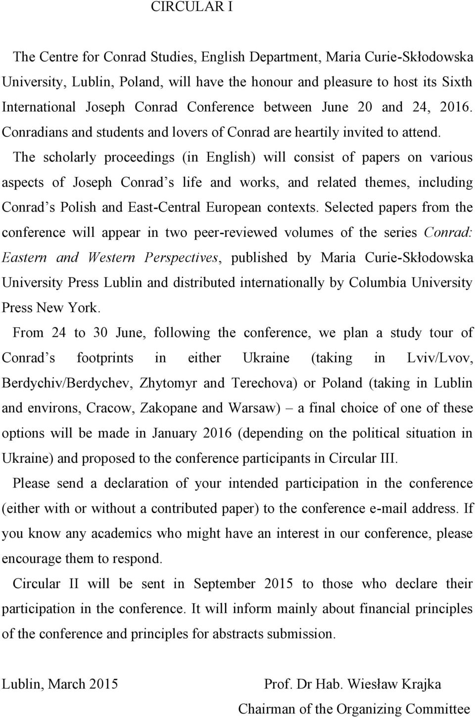 The scholarly proceedings (in English) will consist of papers on various aspects of Joseph Conrad s life and works, and related themes, including Conrad s Polish and East-Central European contexts.