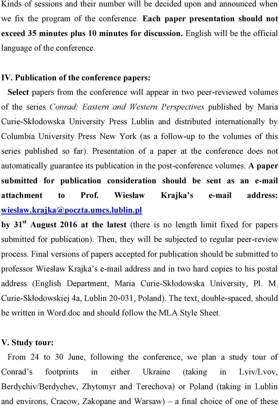 Publication of the conference papers: Select papers from the conference will appear in two peer-reviewed volumes of the series Conrad: Eastern and Western Perspectives published by Maria