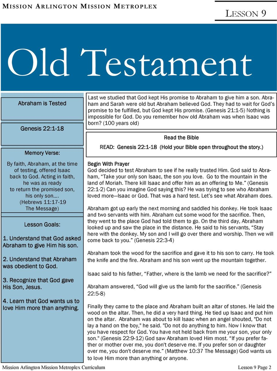 Do you remember how old Abraham was when Isaac was born? (100 years old) Read the Bible READ: Genesis 22:1-18 18 (Hold your Bible open throughout the story.