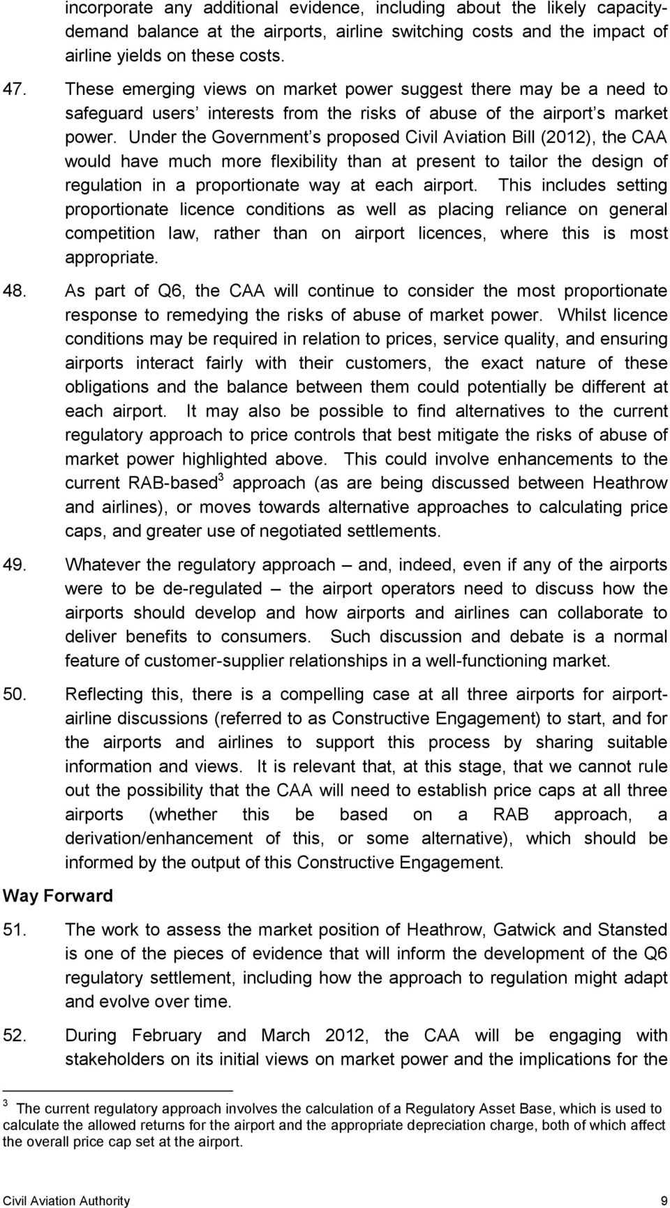 Under the Government s proposed Civil Aviation Bill (2012), the CAA would have much more flexibility than at present to tailor the design of regulation in a proportionate way at each airport.
