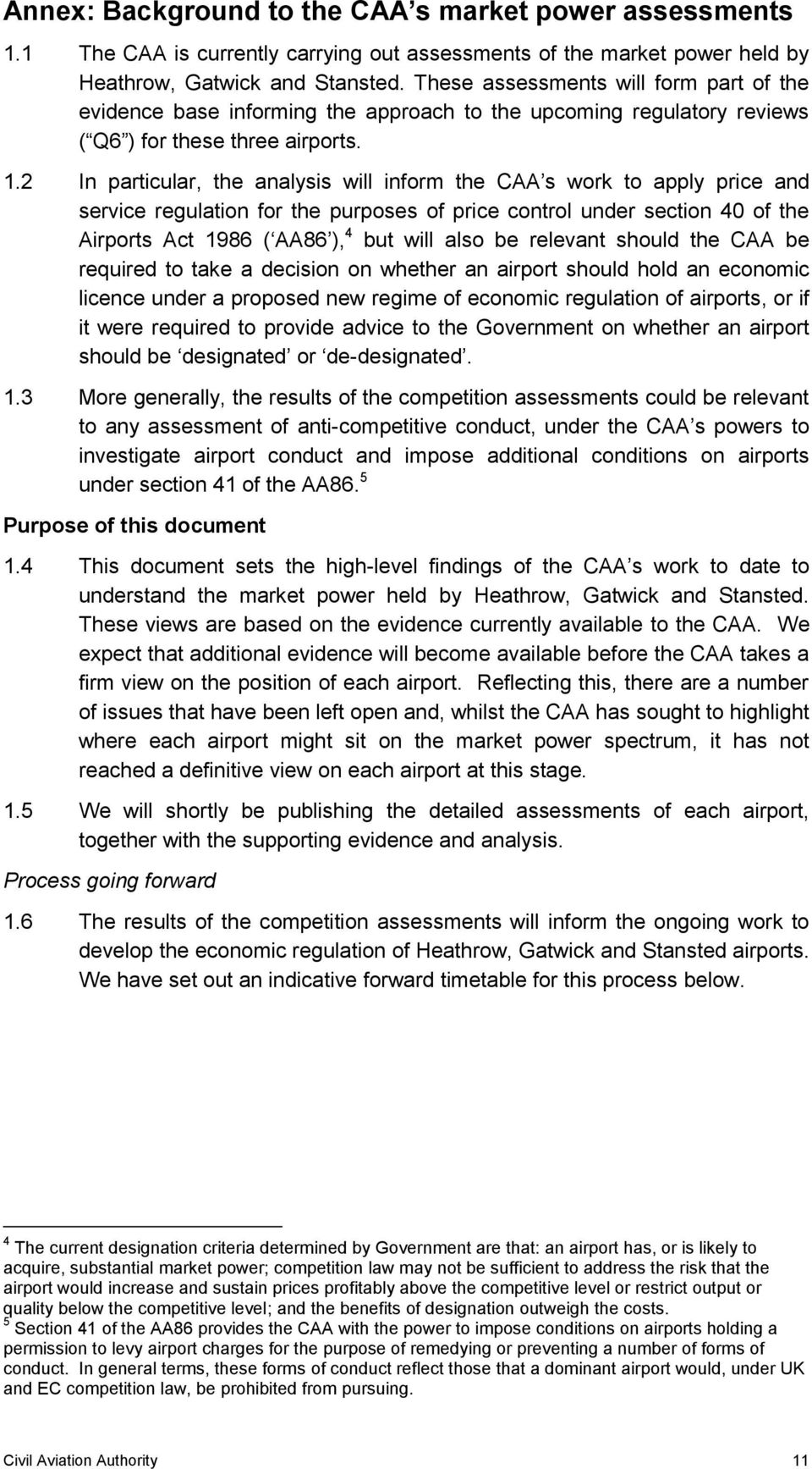 2 In particular, the analysis will inform the CAA s work to apply price and service regulation for the purposes of price control under section 40 of the Airports Act 1986 ( AA86 ), 4 but will also be