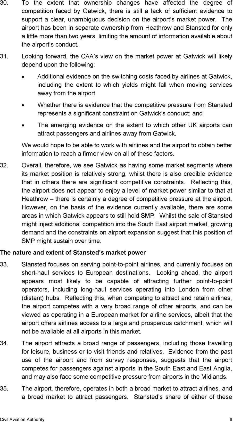 31. Looking forward, the CAA s view on the market power at Gatwick will likely depend upon the following: Additional evidence on the switching costs faced by airlines at Gatwick, including the extent