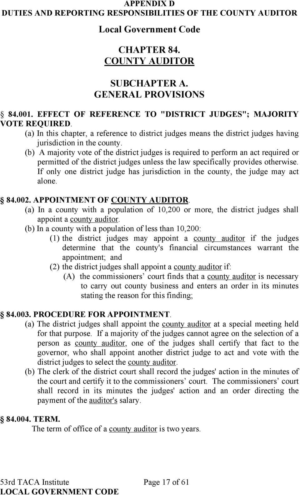 (b) A majority vote of the district judges is required to perform an act required or permitted of the district judges unless the law specifically provides otherwise.