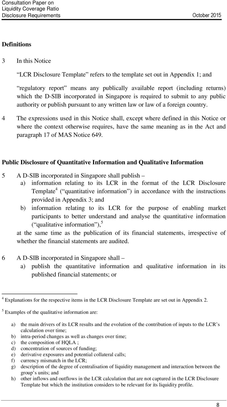 4 The expressions used in this Notice shall, except where defined in this Notice or where the context otherwise requires, have the same meaning as in the Act and paragraph 17 of MAS Notice 649.