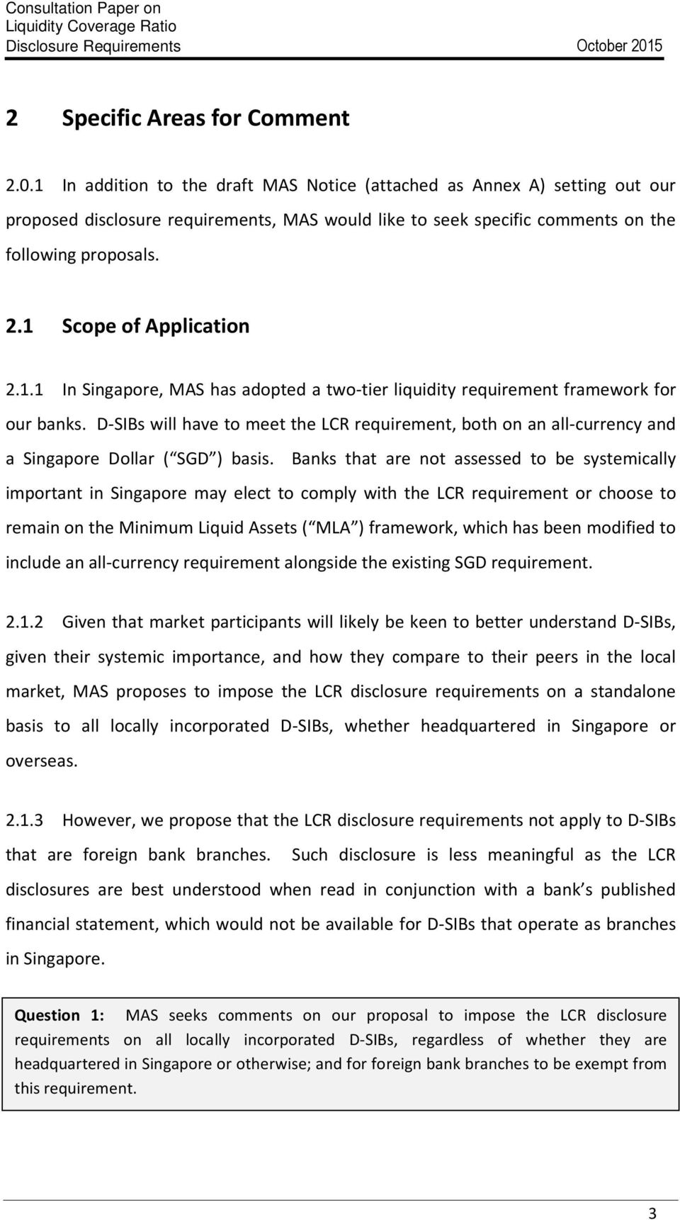 1 Scope of Application 2.1.1 In Singapore, MAS has adopted a two-tier liquidity requirement framework for our banks.