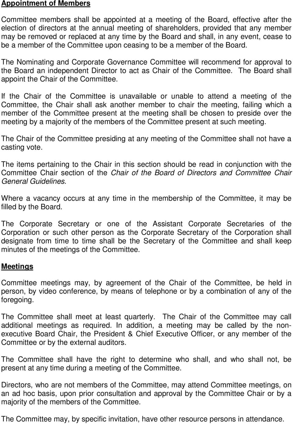 The Nominating and Corporate Governance Committee will recommend for approval to the Board an independent Director to act as Chair of the Committee. The Board shall appoint the Chair of the Committee.