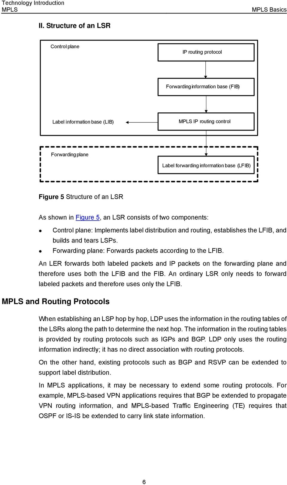 Forwarding plane: Forwards packets according to the LFIB. An LER forwards both labeled packets and IP packets on the forwarding plane and therefore uses both the LFIB and the FIB.