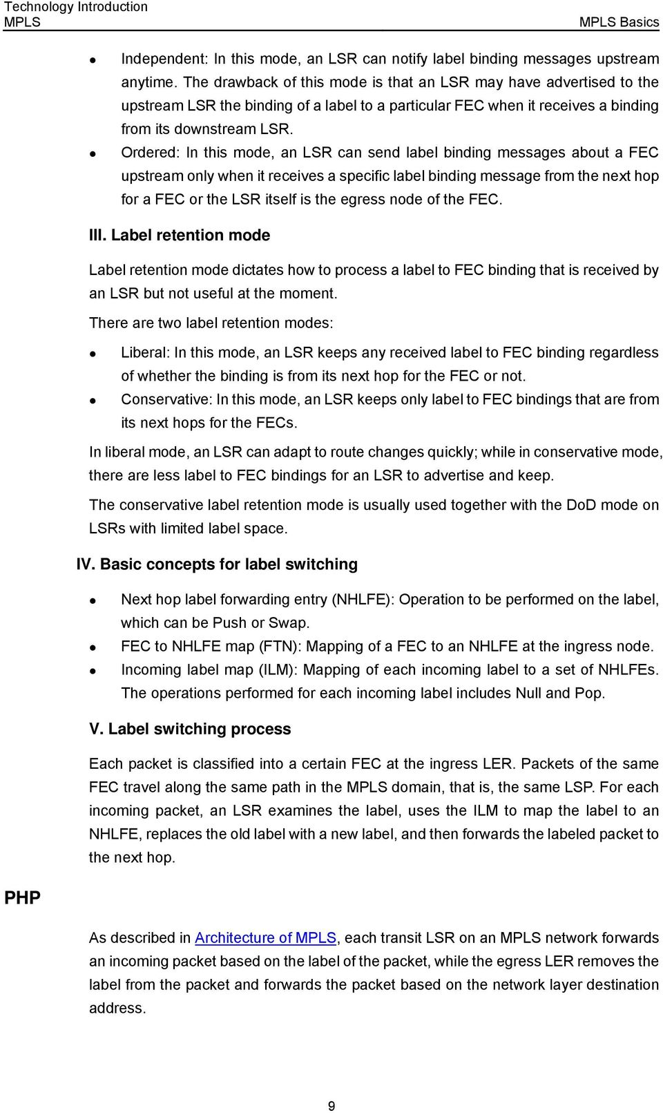 Ordered: In this mode, an LSR can send label binding messages about a FEC upstream only when it receives a specific label binding message from the next hop for a FEC or the LSR itself is the egress