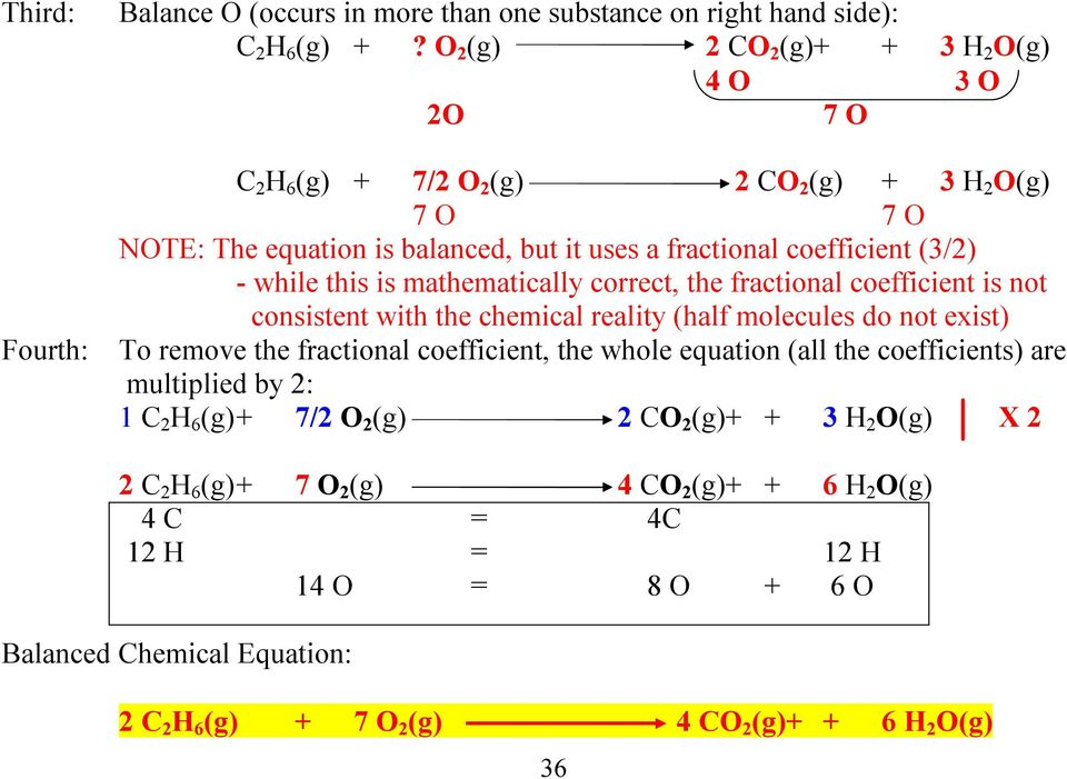 while this is mathematically correct, the fractional coefficient is not consistent with the chemical reality (half molecules do not exist) To remove the fractional coefficient, the