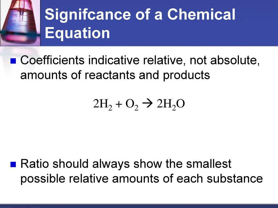 reactants and products 2H 2 + O 2 2H 2 O Ratio should